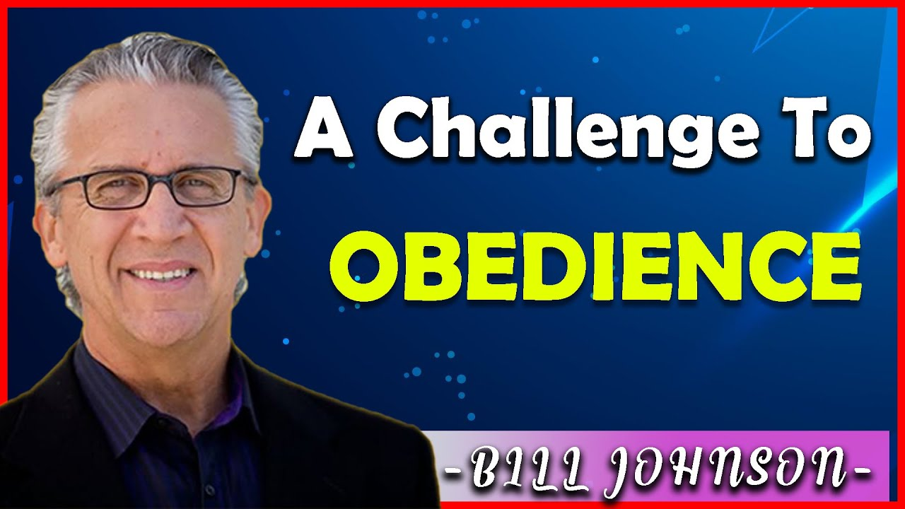 Download Bill Johnson Sermons [September 05, 2021] | A Challenge to Obedience
