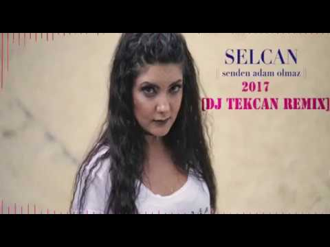 SELCAN - Senden Adam Olmaz [DJ TEKCAN REMİX] 2017