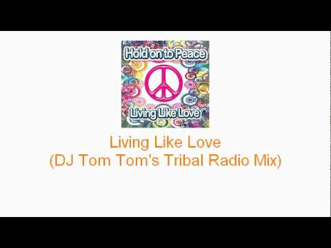 Hold on to Peace - Living Like Love (DJ Tom Tom's Radio Mix)