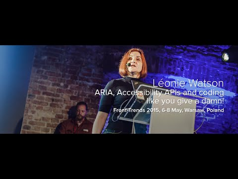 ARIA, Accessibility APIs and coding like you give a damn! – Léonie Watson / Front-Trends 2015