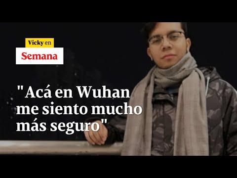 El Colombiano Que No Quiso Irse De Wuhan En Medio Del Coronavirus   Vicky En Semana