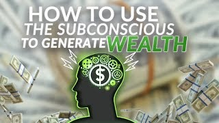 How To Use The Subconscious To Generate Wealth!