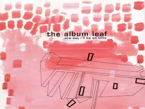 The Album Leaf - One Day I'll Be on Time [Full Album]