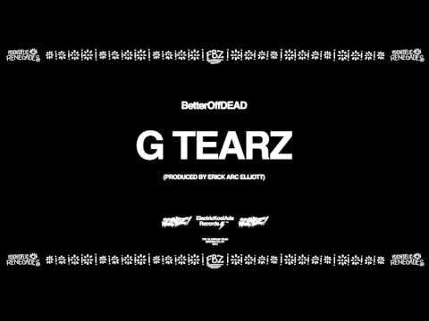 G Tearz (Prod. By Erick Arc Elliott) | BetterOffDEAD