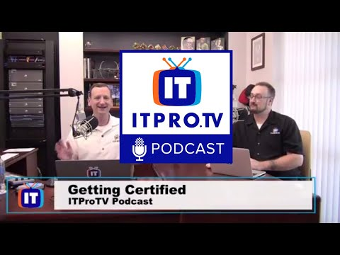 ITProTV Podcast 1 - Getting Certified in IT