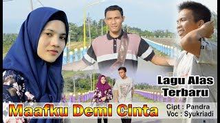 Video Lagu Alas Terbaru #2019 Maafku Demi Cinte Cipt Pandra Voc Syukriadi download MP3, 3GP, MP4, WEBM, AVI, FLV November 2019