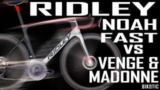 RIDLEY NOAH FAST VS VENGE & MADONE