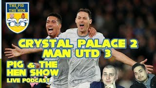 Crystal Palace VS Manchester United 2-3 Matic Magic LIVE - Pig and The Hen