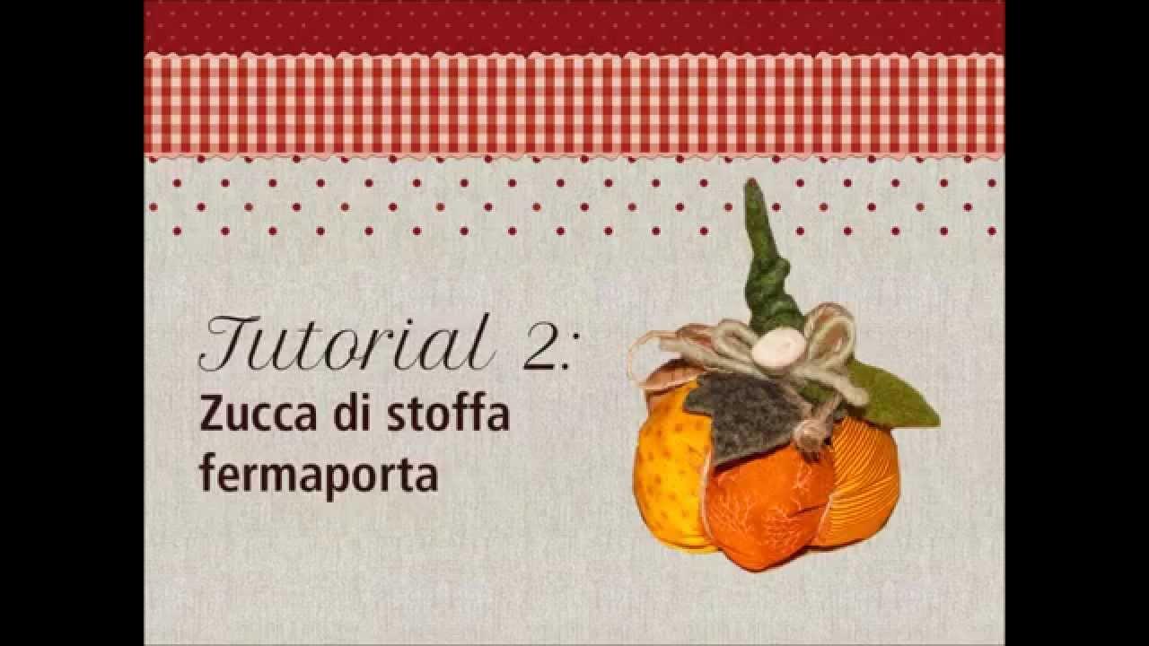 Tutorial Fermaporta Di Stoffa Of Tutorial 2 Cuor Di Stoffa Fermaporta A Forma Di Zucca