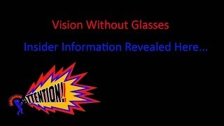 Vision Without Glasses- Truth About Program [Must See] Revealed Here