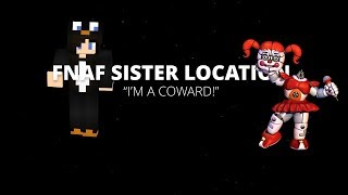 FNAF Sister Location | I'm a coward!