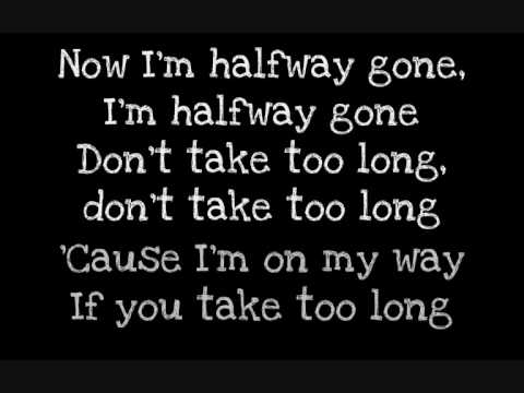 Lifehouse - Halfway gone.LYRICS
