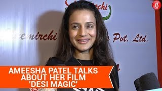 Ameesha Patel talks about her upcoming film 'Desi Magic'