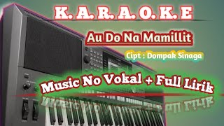KARAOKE...!!!Au Do Na Mamillit - Dompak Sinaga Full Lirik   ST17