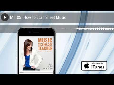 MTT05: How To Scan Sheet Music
