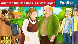 What the Old Man Does is Always Right in English | Story | English Fairy Tales