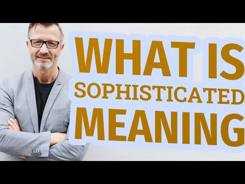 Sophisticated | Meaning of sophisticated