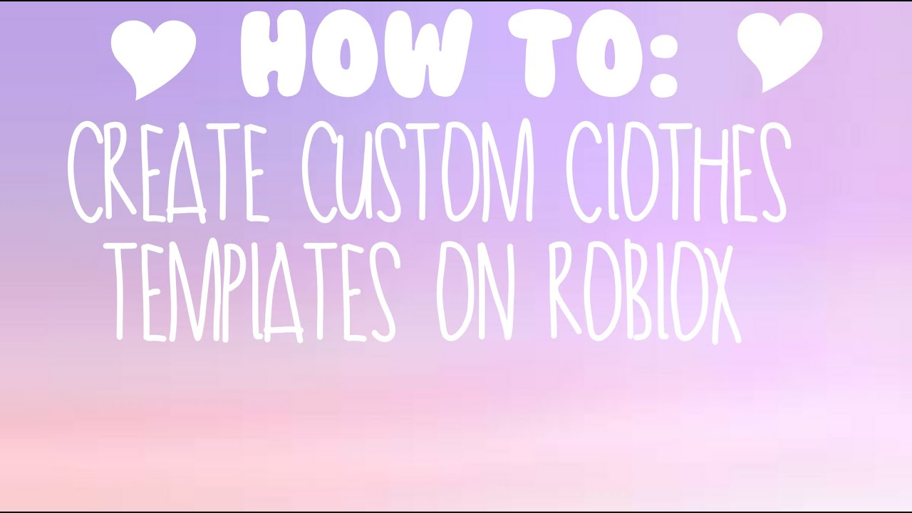how to create custom clothes templates on roblox