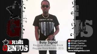 Busy Signal - Reggae Make You Rock [Reggae Rock Riddim] May 2015