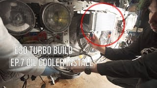 E30 Turbo Build : Ep07 Mounting New Oil Cooler!!