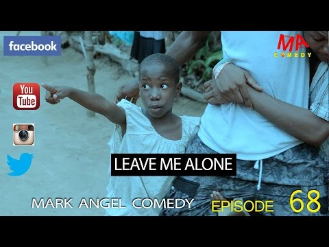Funny Video: Mark Angel Comedy: Leave Me Alone [Episode 68]