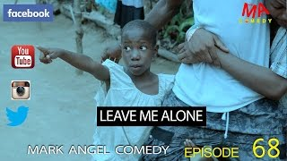 LEAVE ME ALONE Mark Angel Comedy Episode 68