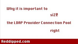 Why it is important to size the LDAP connection pool right