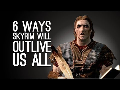 6 Ways Skyrim Will Outlive Us All