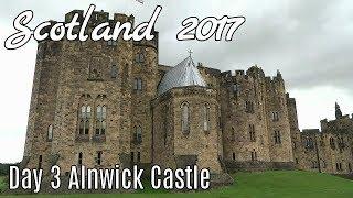 Scotland Road Trip 2017 - Alnwick Castle (Day 3)