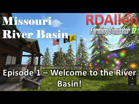Farming Simulator 17 River Basin E1 - Welcome to the River Basins!