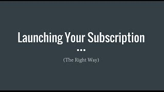 The Right Way to Launch a Subscription Business