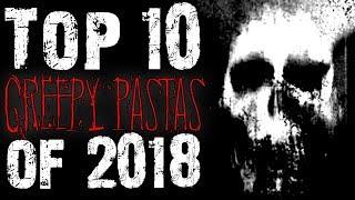 Top 10 Creepy Pasta of 2018   CreepyPasta Storytime