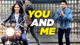 You and Me | Full Song | Befikre | Ranveer Singh | Vaani Kapoor | Nikhil D