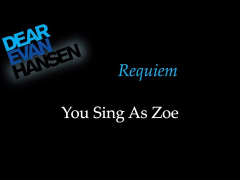 Dear Evan Hansen - Requiem - Karaoke/Sing With Me: You Sing Zoe