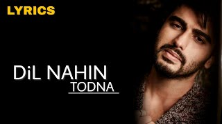 DiL NAHIN TODNA Lyrics - Tanishk Bagchi, Zara Khan | Arjun Kapoor, Rakul Preet| New song 2021 |rk18