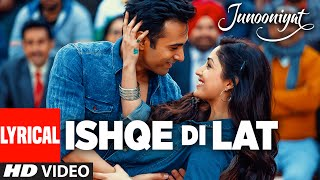 Ishqe Di Lat Full Song With Lyrics | Junooniyat | Pulkit Samrat, Yami Gautam | T-Series