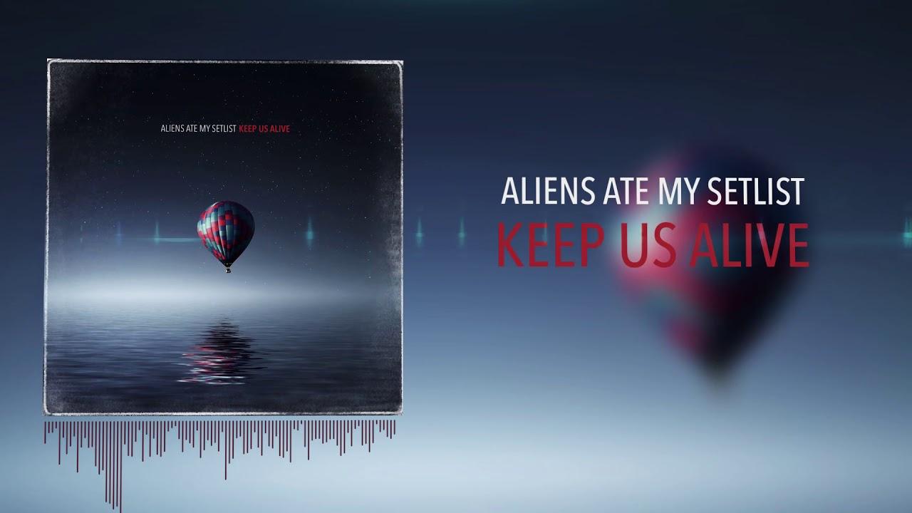 Aliens Ate My Setlist - Keep Us Alive (COMEBACK SINGLE 2020)