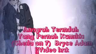 Download Anugrah Terindah Yang Pernah Kumiliki(Sheila on 7)_Bryce Adam|| Video Lirik Mp3