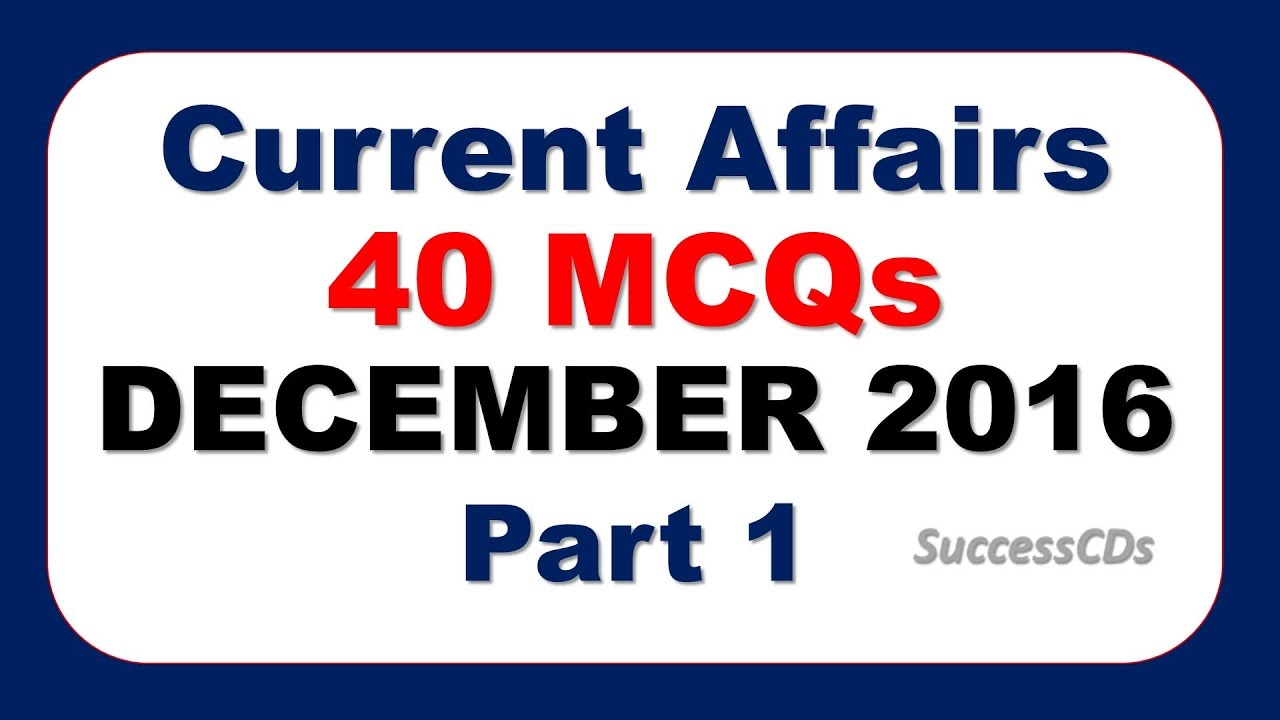 Latest GK and Current Affairs MCQs December 2016 Part I with detailed  answers ( 40 Questions)