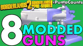 top 8 modded guns and weapons in borderlands 2 and the pre sequel pumacounts