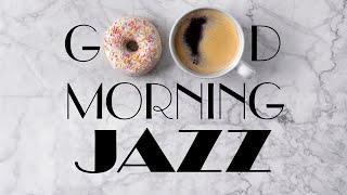 Awakening Morning JAZZ - Relaxing Coffee JAZZ Music to Start The Day & Breakfast - Good Morning!