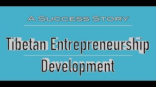 Tibetan Entrepreneurship Development: A Success Story.