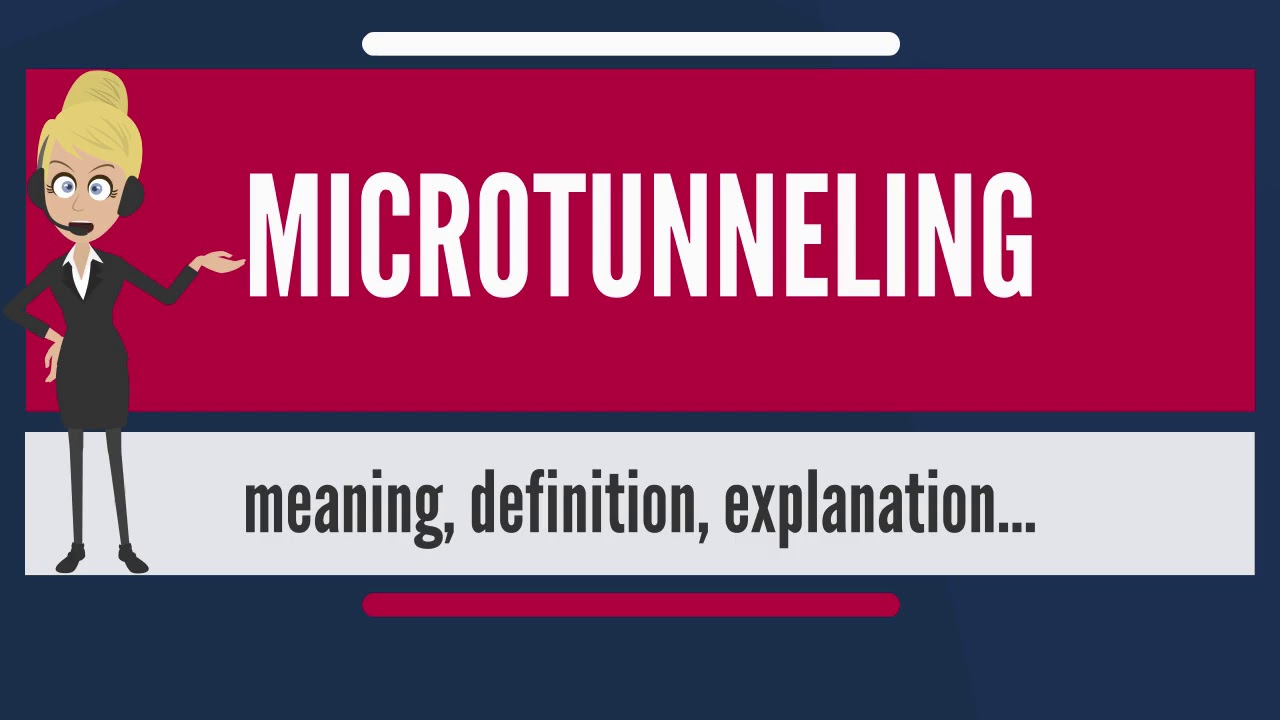 What is MICROTUNNELING? What does MICROTUNNELING mean? MICROTUNNELING  meaning & explanation