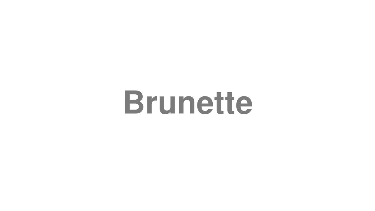 """How to pronounce """"Brunette"""" [Video]"""