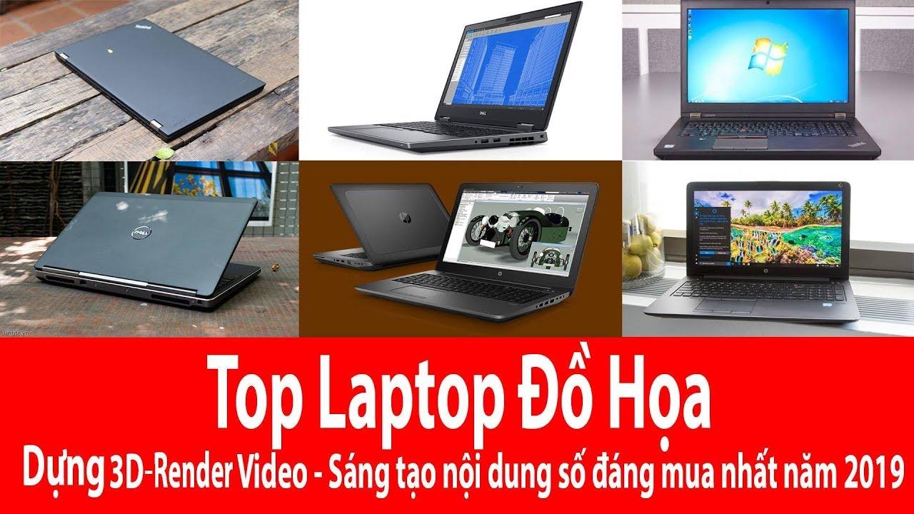 Top Laptop Đồ Hoạ Dựng 3D Render 3D Video 4K Đáng Mua Nhất Năm 2019