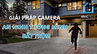 Giải pháp Camera an ninh thông minh BẮT TRỘM | BSC TECH Smart Home Solutions