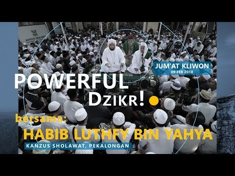 POWERFUL DZIKR - Habib Luthfi Kliwonan 09 Feb 2018