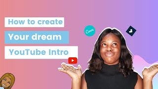 CREATING YOUR YOUTUBE INTRO USING CANVA