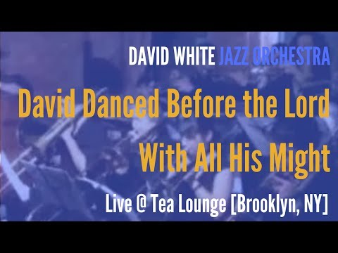🎵 David White Jazz Orchestra - David Danced Before the Lord With All His Might - (live @ Tea Lounge)