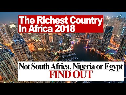 The Richest Country in Africa 2018 , Not South Africa, Nigeria or Egypt, Find Out